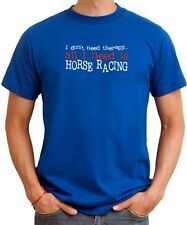 I DON'T NEED THERAPY ALL I NEED IS Horse Racing T-shirt