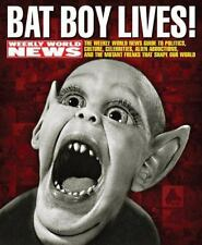 Bat Boy Lives!: The WEEKLY WORLD NEWS Guide to Politics, Culture,...  (ExLib)