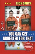 You Can Get Arrested For That, Smith, Rich, Used; Very Good Book