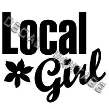 Local Girl Vinyl Sticker Decal Hawaii Islander - Choose Size & Color