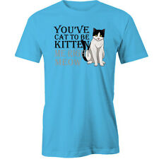Youve Cat To Be Kitten Me Right Meow T-Shirt cats Animal Funny