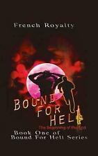 Bound for Hell: The Beginning of the End (Hardback or Cased Book)
