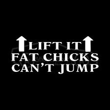LIFT IT FAT CHICKS CAN'T JUMP Sticker Car Truck Stance Lifted Funny Decal Joke