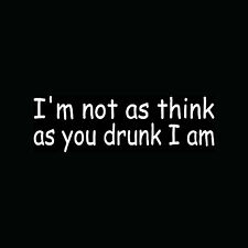 I'M NOT AS THINK AS YOU DRUNK I AM Sticker Funny Car Vinyl Drinking Decal Beer
