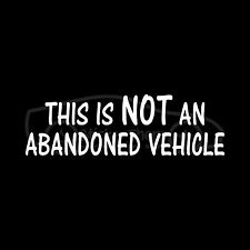 THIS IS NOT AN ABANDONED VEHICLE Sticker Funny Car Truck SUV Decal Junk Beater