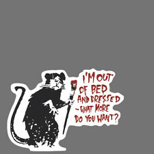 Banksy Sticker Decal vinyl graffiti street art i'm out of bed and dressed rat