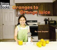Oranges to Orange Juice (Welcome Books: How Things Are Made)