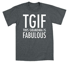 TGIF Grandma Fabulous Funny Mother's Day Grammy Mimi Gigi Novelty Unisex T-Shirt
