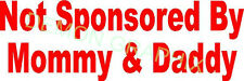 Not sponsored by Mommy & Daddy vinyl decal/sticker saying funny racing dirt