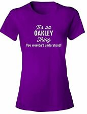 It's an OAKLEY Thing You Wouldn't Understand - NEW Women's Tee Shirt 7 COLORS