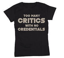 Too Many Critics No Credentials Funny Crazy College Party Humor- Womens T-Shirt