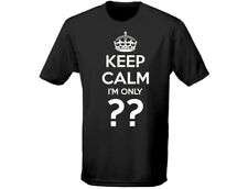 Keep Calm Im Only ?? Mens Birthday Funny T-Shirt (12 Colours)