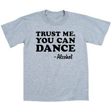 Trust Me You Can Dance - Alcohol Funny Novelty Drinking Party Tee - Mens T-Shirt