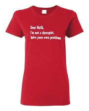 Ladies Dear Math I'm Not A Therapist Solve Your Own Problems Funny T-Shirt Tee