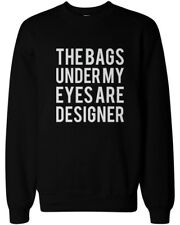 Funny Unisex Black Graphic Sweatshirts - The Bags Under My Eyes Are Designer