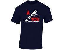 "A ""Your Name"" Thing You Wouldn't Get It Personlised Mens Funny T-Shirt (12 Colou"