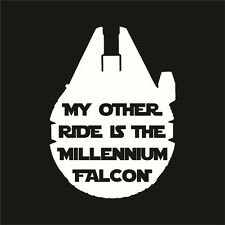 STAR WARS - My Other Ride is the Millennium Falcon - Choose Size and Color