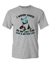 I Work Hard So My Cat Can Live A Better Life Pet Funny DT Adult T-Shirt Tee