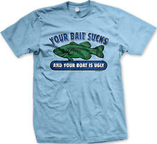Your Bait Sucks And Your Boat Is Ugly Bass Trout Go Hook Catch Rod Men's T-Shirt