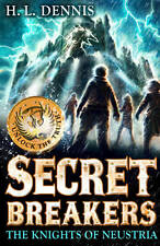 9+ Story Book - H.L. DENNIS - SECRET BREAKERS: THE KNIGHTS OF NEUSTRIA  - NEW