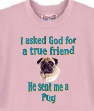 Dog Shirt I ask God for a true friend Pug Men Women Adopt Rescue Animal Pet # 7
