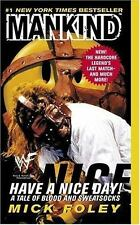 Have A Nice Day: A Tale of Blood and Sweatsocks Foley, Mick, Mankind, WWF Mass
