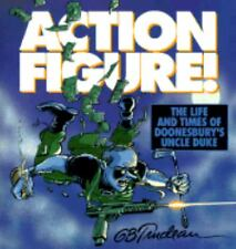 Action Figure!: The Life and Times of Doonesbury's Uncle Duke Trudeau, G. B. Pa