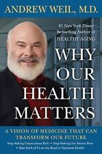 Why Our Health Matters : A Vision of Medicine That Can Transform Our Future by A
