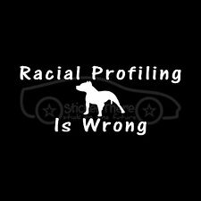 RACIAL PROFILING IS WRONG Vinyl Sticker Decal pitbull rescue adopt dog puppy pit