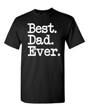 Adult Best Dad Ever Daddy Fathers Day Gift Holiday Funny Humor T-Shirt Tee