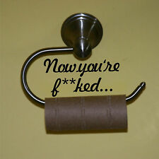 WALL ART QUOTE sticker NOW YOU'RE bathroom toilet roll funny humour