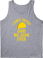I Hate Tacos Said No Juan Funny College Party Mexco Humor Cool Mens Tank Top