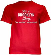 It's a BROOKLYN Thing You Wouldn't Understand - NEW Unisex Men's Tee Shirt 7 COL