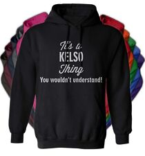 It's a KELSO Thing You Wouldn't Understand - NEW Adult Unisex Hoodie 11 COLORS