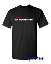 Relax... The Drummer's Here T Shirt for drummers. Music tee