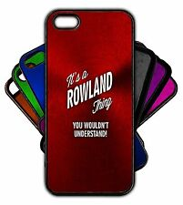 It's a ROWLAND Thing You Wouldn't Understand! Phone Tablet Case Apple Samsung