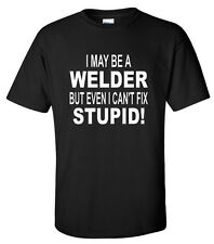 Welder Can't Fix Stupid T-Shirt S-2XL tshirt funny shirt welding fabricator