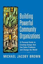 Building Powerful Community Organizations: A Personal Guide to Creating Groups t