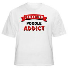 Poodle Certified Addict Dog Lover T-Shirt-Sizes Small through 5XL
