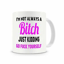 I'm Not Always A Bitch * Funny Rude Mature Coffee Tea Mug *
