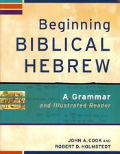 NEW Beginning Biblical Hebrew: A Grammar and Illustrated Reader by John A. Cook