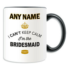 Personalised Gift Can't Keep Calm I'm The Bridesmaid Mug Money Box Cup Novelty