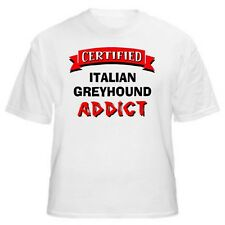 Italian Greyhound Certified Addict Dog Lover T-Shirt-Sizes Small through 5XL