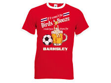 If It Wasn`t For Birds & Booze.. Played For BARNSLEY Mens Football T-Shirt
