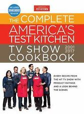 The Complete America's Test Kitchen TV Show Cookbook 2001-2017 : Every Recipe...