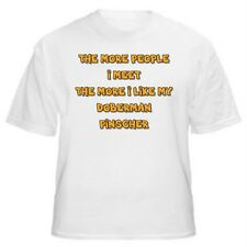 DOBERMAN PINSCHER - THE MORE PEOPLE I MEET T-SHIRT - Sizes Small through 5XL