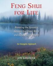 Feng Shui for Life : Mastering the Dynamics Between Your Inner World and Outside