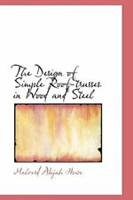 The Design of Simple Roof-Trusses in Wood and Steel by Malverd Abijah Howe: New