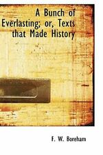 A Bunch of Everlasting; Or, Texts That Made History by F W Boreham: New