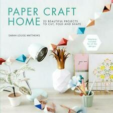 Paper Craft Home: 25 Beautiful Projects to Cut, Fold and Shape by S. Matthews Pa